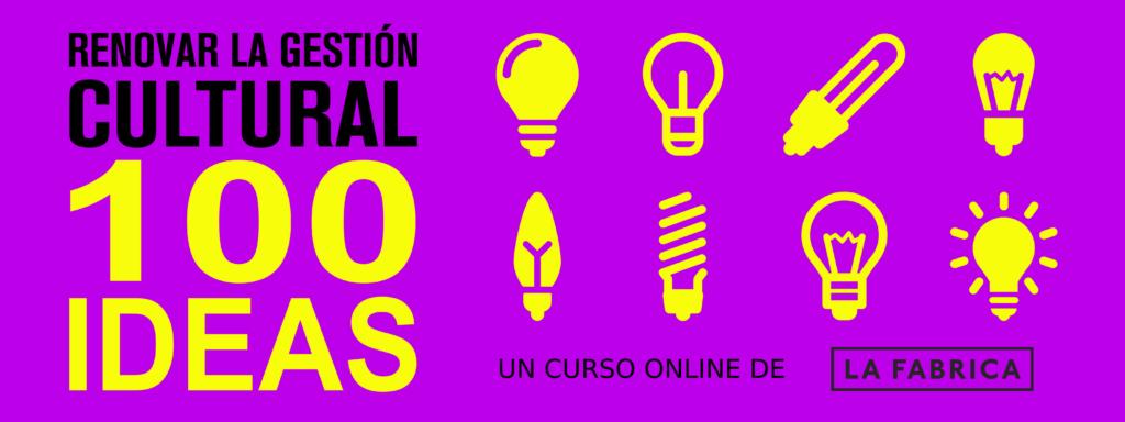 RENOVAR LA GESTIÓN CULTURAL: 100 IDEAS